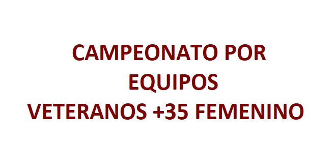 Campeonato por Equipos Veteranos +35 Femenino