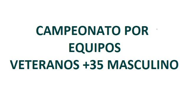 Campeonato por Equipos Veteranos +35 Masculino